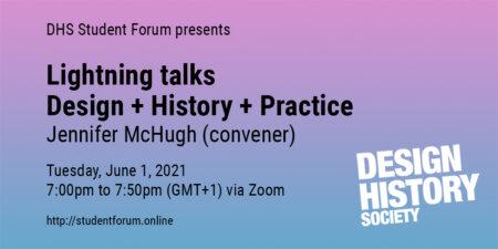 DHS Virtual Student Forum: Lightning Talks: Design + History + Practice by Jennifer McHugh