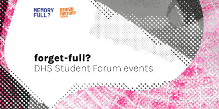 """DHS Student Forum events in response to """"Memory Full? Reimagining the relations between design and history"""""""